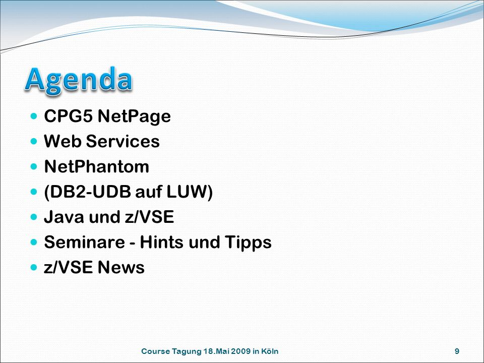 9 CPG5 NetPage Web Services NetPhantom (DB2-UDB auf LUW) Java und z/VSE Seminare - Hints und Tipps z/VSE News