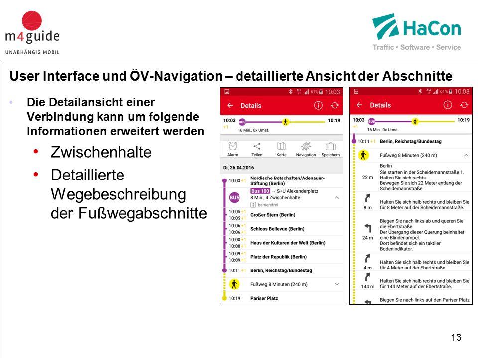 Die Detailansicht einer Verbindung kann um folgende Informationen erweitert werden Zwischenhalte Detaillierte Wegebeschreibung der Fußwegabschnitte 13 User Interface und ÖV-Navigation – detaillierte Ansicht der Abschnitte