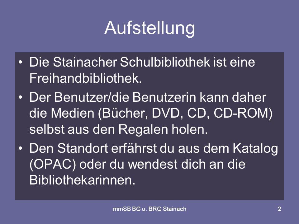 mmSB BG u. BRG Stainach2 Aufstellung Die Stainacher Schulbibliothek ist eine Freihandbibliothek.