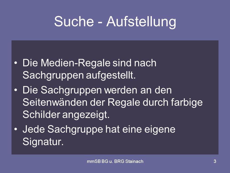 mmSB BG u. BRG Stainach3 Suche - Aufstellung Die Medien-Regale sind nach Sachgruppen aufgestellt.