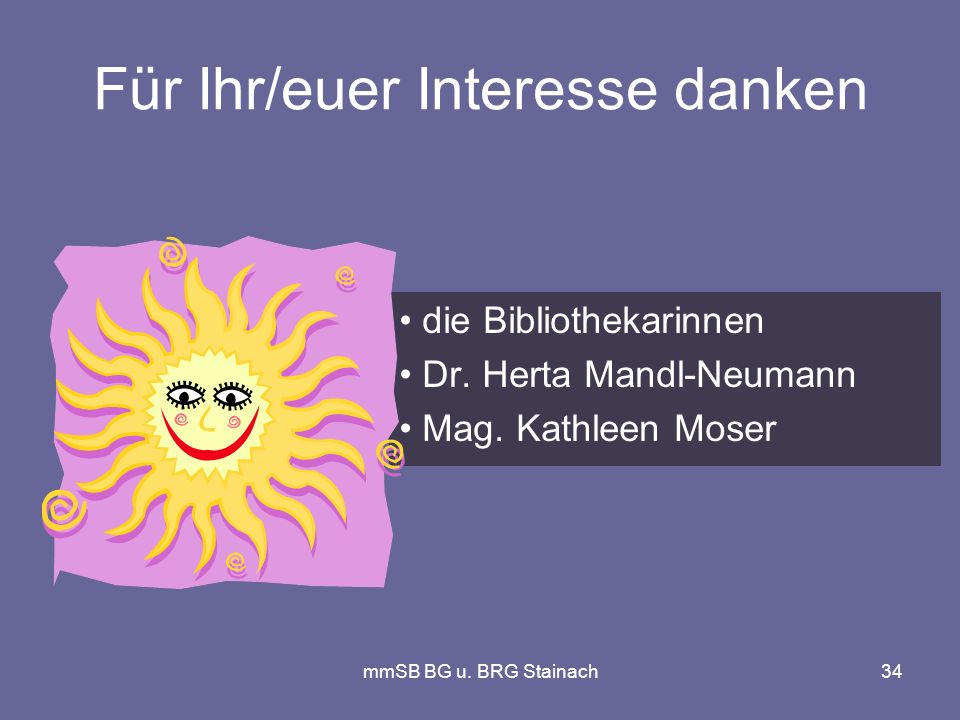 mmSB BG u. BRG Stainach34 Für Ihr/euer Interesse danken die Bibliothekarinnen Dr.