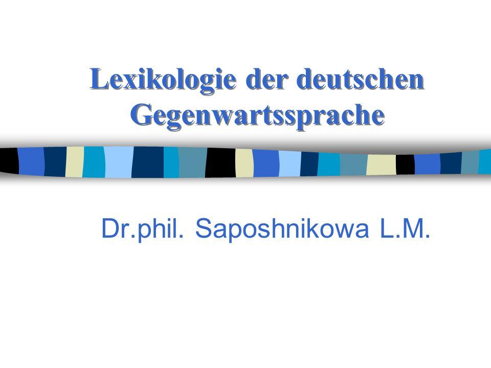 Lexikologie der deutschen Gegenwartssprache Dr.phil. Saposhnikowa L.M.