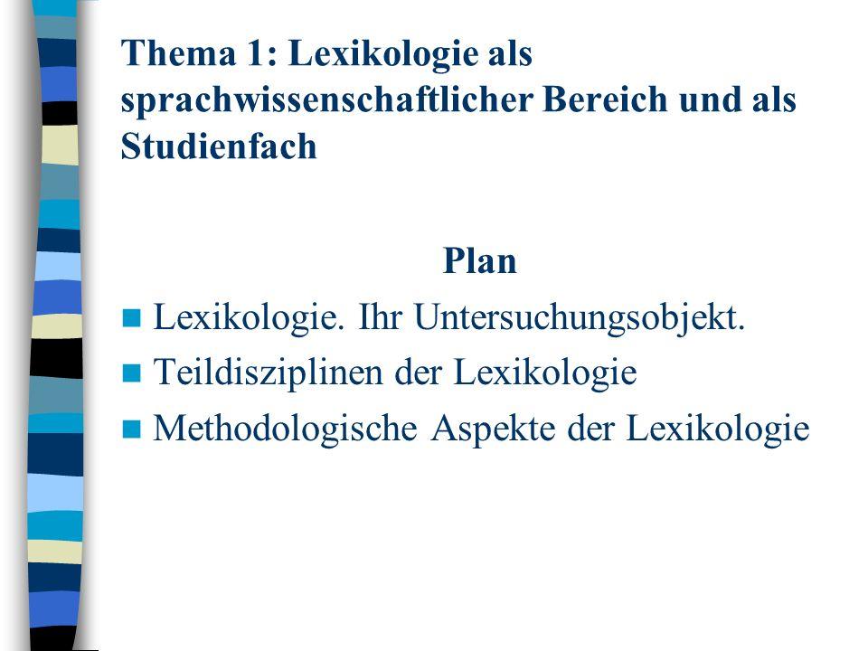 Thema 1: Lexikologie als sprachwissenschaftlicher Bereich und als Studienfach Plan Lexikologie.