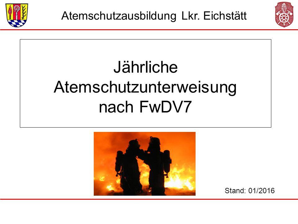 Jährliche Atemschutzunterweisung nach FwDV7 Stand: 01/2016 Atemschutzausbildung Lkr. Eichstätt