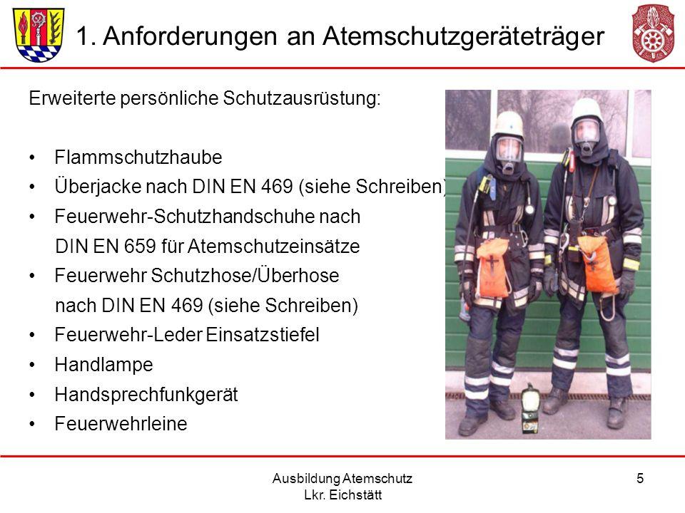 Ausbildung Atemschutz Lkr. Eichstätt 5 1. Anforderungen an Atemschutzgeräteträger Erweiterte persönliche Schutzausrüstung: Flammschutzhaube Überjacke