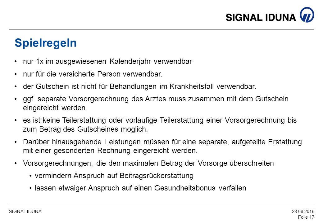 SIGNAL IDUNA23.06.2016 Folie 17 Spielregeln nur 1x im ausgewiesenen Kalenderjahr verwendbar nur für die versicherte Person verwendbar.