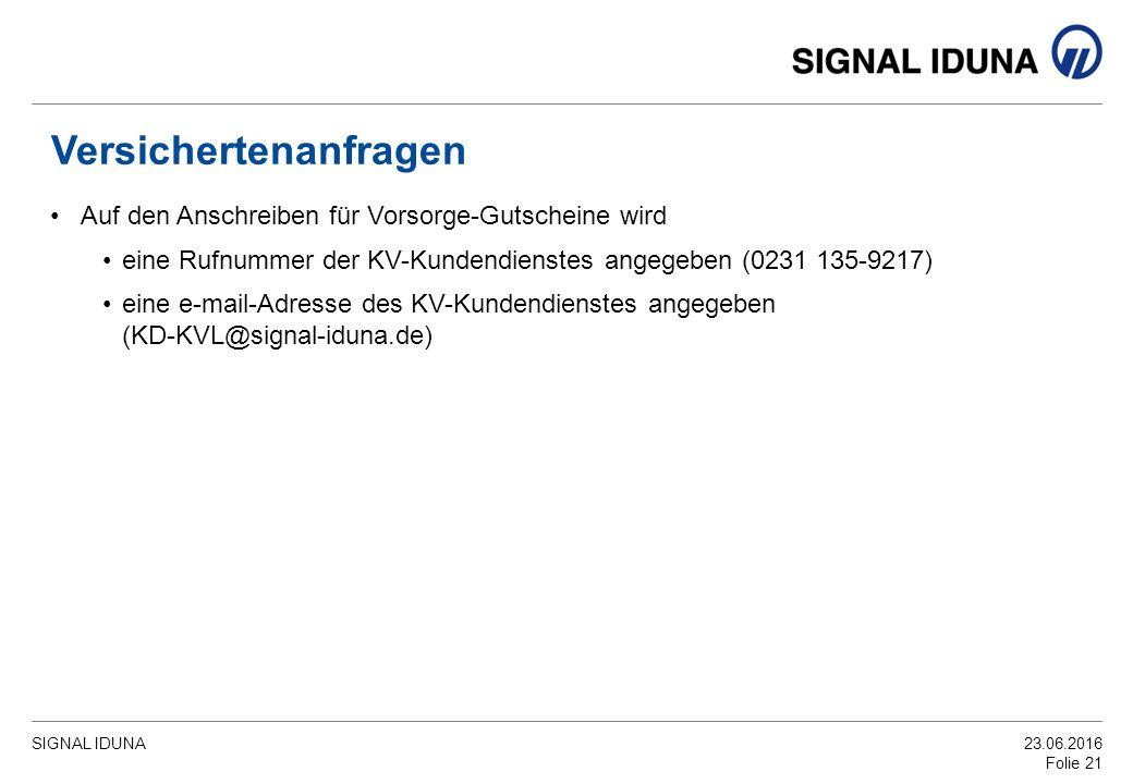 SIGNAL IDUNA23.06.2016 Folie 21 Versichertenanfragen Auf den Anschreiben für Vorsorge-Gutscheine wird eine Rufnummer der KV-Kundendienstes angegeben (0231 135-9217) eine e-mail-Adresse des KV-Kundendienstes angegeben (KD-KVL@signal-iduna.de)