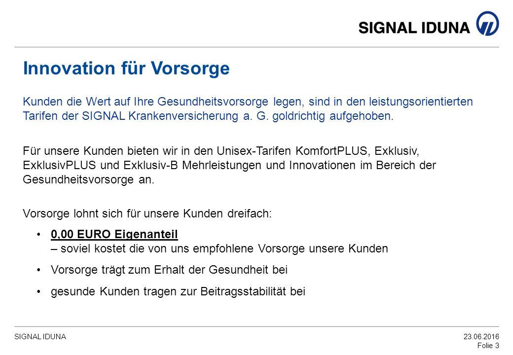 SIGNAL IDUNA23.06.2016 Folie 3 Innovation für Vorsorge 0,00 EURO Eigenanteil – soviel kostet die von uns empfohlene Vorsorge unsere Kunden Vorsorge tr