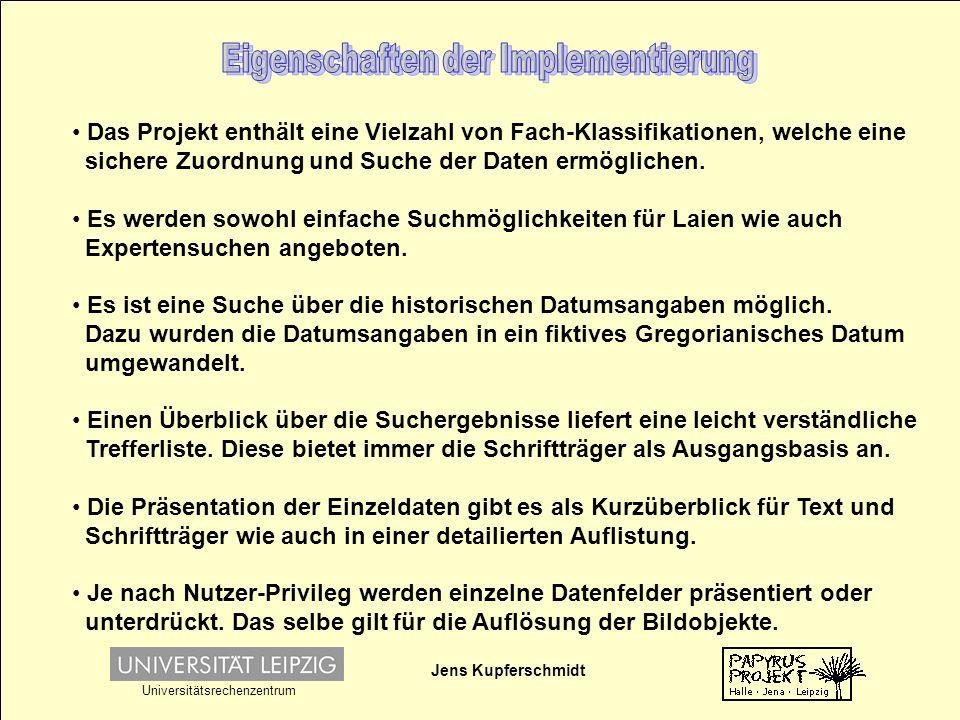 Jens Kupferschmidt Universitätsrechenzentrum Das Projekt enthält eine Vielzahl von Fach-Klassifikationen, welche eine sichere Zuordnung und Suche der Daten ermöglichen.