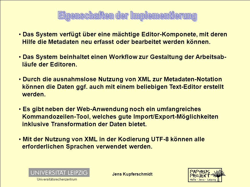 Jens Kupferschmidt Universitätsrechenzentrum Das System verfügt über eine mächtige Editor-Komponete, mit deren Hilfe die Metadaten neu erfasst oder bearbeitet werden können.