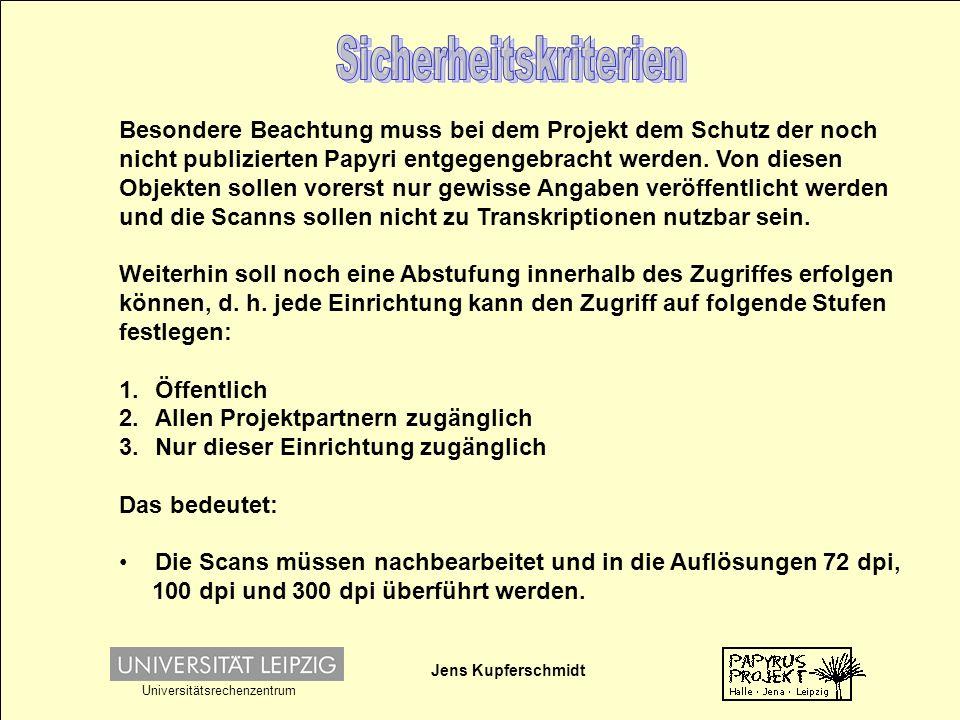 Jens Kupferschmidt Universitätsrechenzentrum Besondere Beachtung muss bei dem Projekt dem Schutz der noch nicht publizierten Papyri entgegengebracht werden.