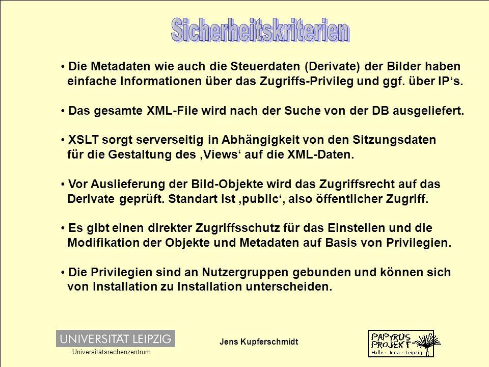 Jens Kupferschmidt Universitätsrechenzentrum Die Metadaten wie auch die Steuerdaten (Derivate) der Bilder haben einfache Informationen über das Zugriffs-Privileg und ggf.