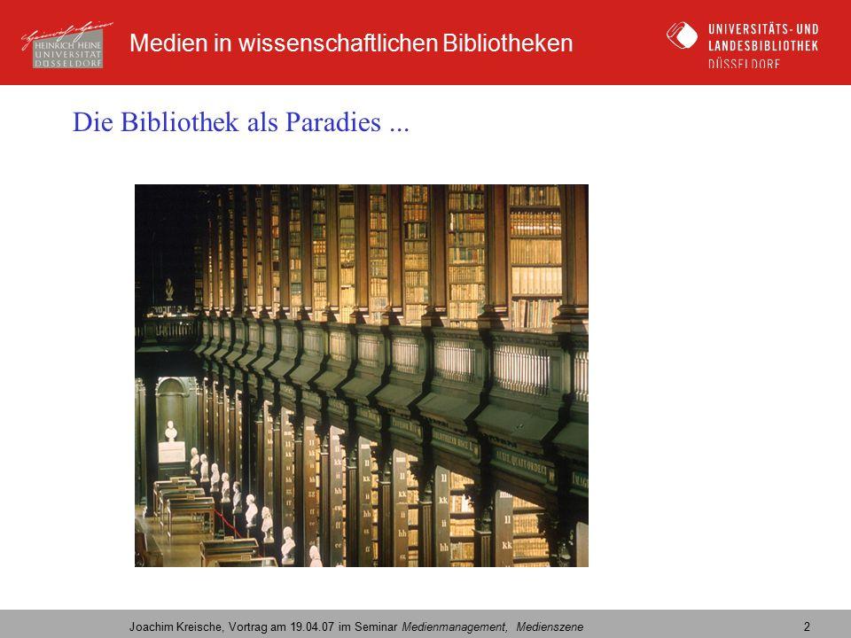 Medien in wissenschaftlichen Bibliotheken Joachim Kreische, Vortrag am 19.04.07 im Seminar Medienmanagement, Medienszene 2 Die Bibliothek als Paradies...