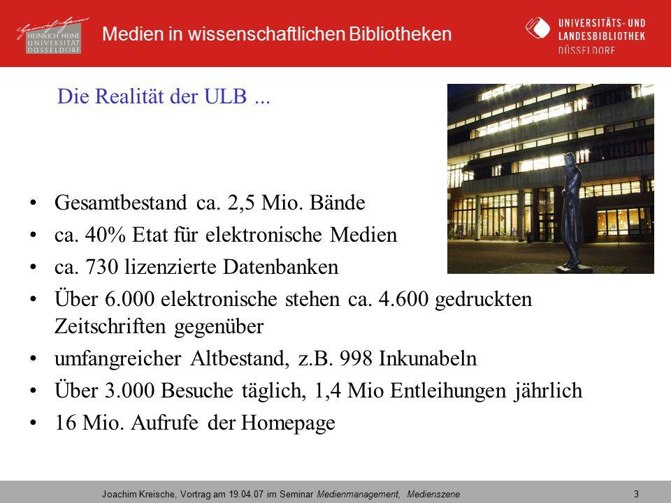 Medien in wissenschaftlichen Bibliotheken Joachim Kreische, Vortrag am 19.04.07 im Seminar Medienmanagement, Medienszene 4 Die Realität der Bibliothek in der elektronischen Wissensgesellschaft...