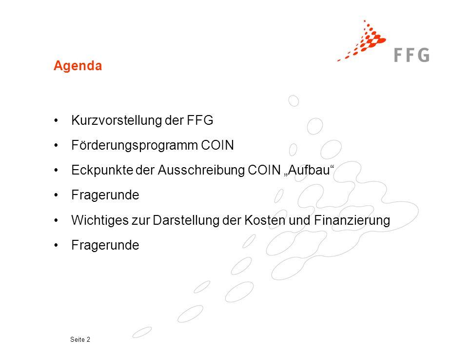 """Seite 2 Agenda Kurzvorstellung der FFG Förderungsprogramm COIN Eckpunkte der Ausschreibung COIN """"Aufbau Fragerunde Wichtiges zur Darstellung der Kosten und Finanzierung Fragerunde"""