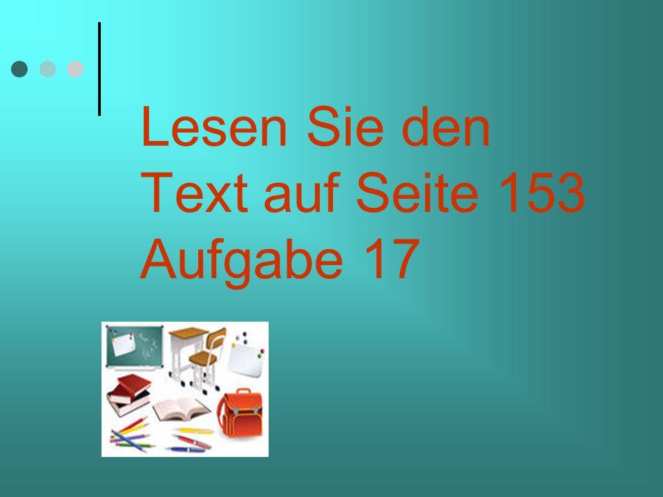 Lesen Sie den Text auf Seite 153 Aufgabe 17