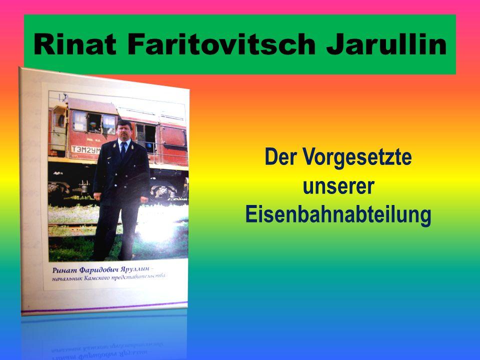 Rinat Faritovitsch Jarullin Der Vorgesetzte unserer Eisenbahnabteilung