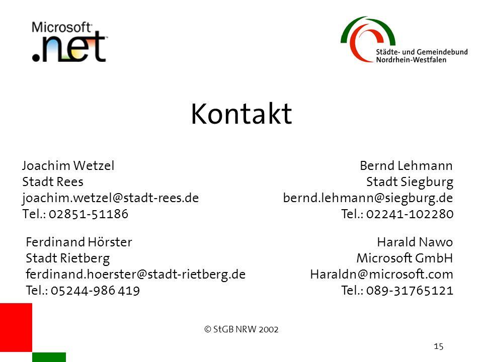 © StGB NRW 2002 15 Kontakt Joachim Wetzel Stadt Rees joachim.wetzel@stadt-rees.de Tel.: 02851-51186 Ferdinand Hörster Stadt Rietberg ferdinand.hoerster@stadt-rietberg.de Tel.: 05244-986 419 Bernd Lehmann Stadt Siegburg bernd.lehmann@siegburg.de Tel.: 02241-102280 Harald Nawo Microsoft GmbH Haraldn@microsoft.com Tel.: 089-31765121