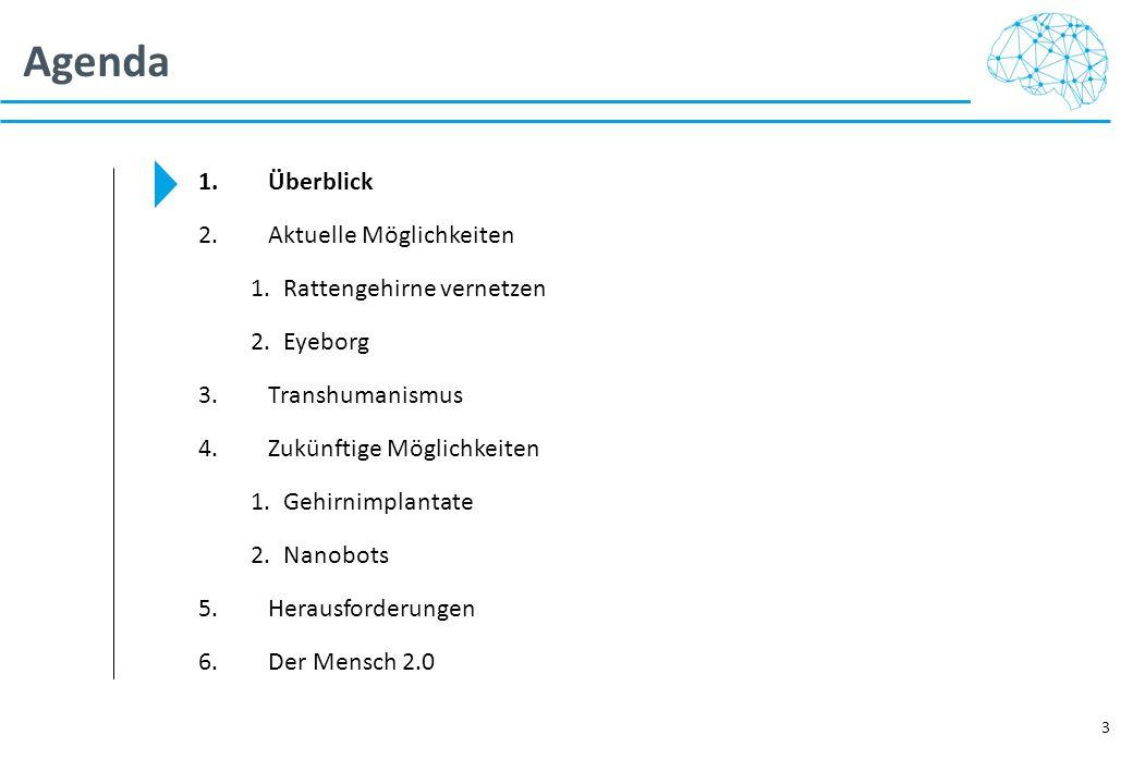 Agenda 3 1.Überblick 2.Aktuelle Möglichkeiten 1.Rattengehirne vernetzen 2.Eyeborg 3.Transhumanismus 4.Zukünftige Möglichkeiten 1.Gehirnimplantate 2.Na