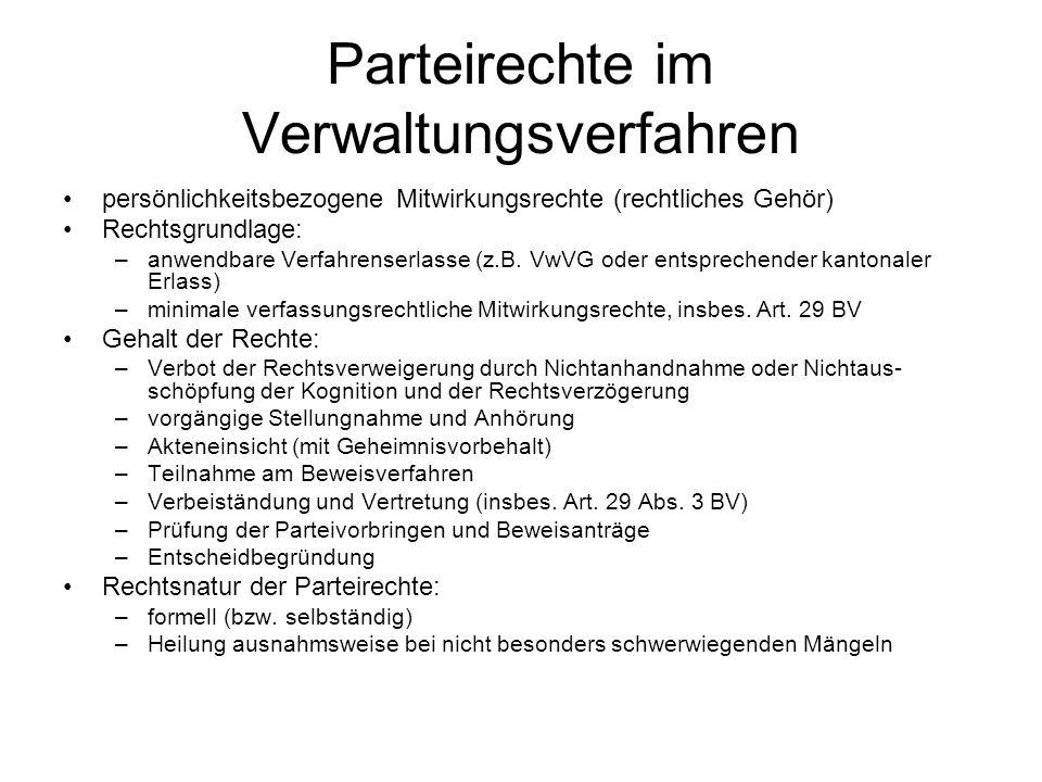 Parteirechte im Verwaltungsverfahren persönlichkeitsbezogene Mitwirkungsrechte (rechtliches Gehör) Rechtsgrundlage: –anwendbare Verfahrenserlasse (z.B