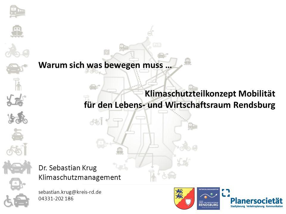 Warum sich was bewegen muss … Klimaschutzteilkonzept Mobilität für den Lebens- und Wirtschaftsraum Rendsburg Dr. Sebastian Krug Klimaschutzmanagement