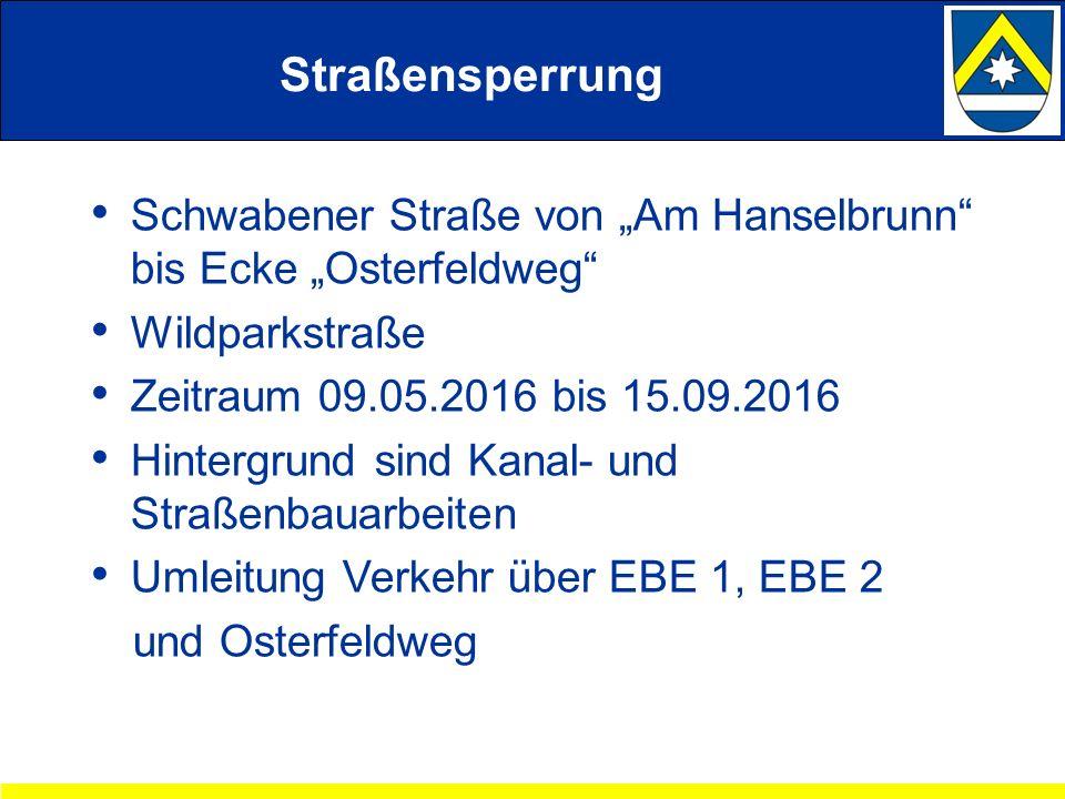 """Straßensperrung Schwabener Straße von """"Am Hanselbrunn bis Ecke """"Osterfeldweg Wildparkstraße Zeitraum 09.05.2016 bis 15.09.2016 Hintergrund sind Kanal- und Straßenbauarbeiten Umleitung Verkehr über EBE 1, EBE 2 und Osterfeldweg"""