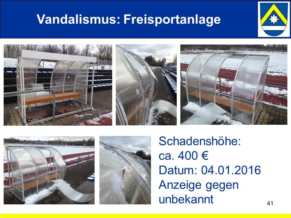 Vandalismus: Freisportanlage 41 Schadenshöhe: ca. 400 € Datum: 04.01.2016 Anzeige gegen unbekannt