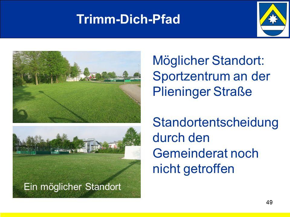 Trimm-Dich-Pfad 49 Ein möglicher Standort Möglicher Standort: Sportzentrum an der Plieninger Straße Standortentscheidung durch den Gemeinderat noch nicht getroffen