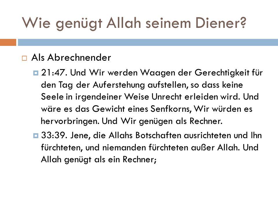 Wie genügt Allah seinem Diener.  Als Abrechnender  21:47.