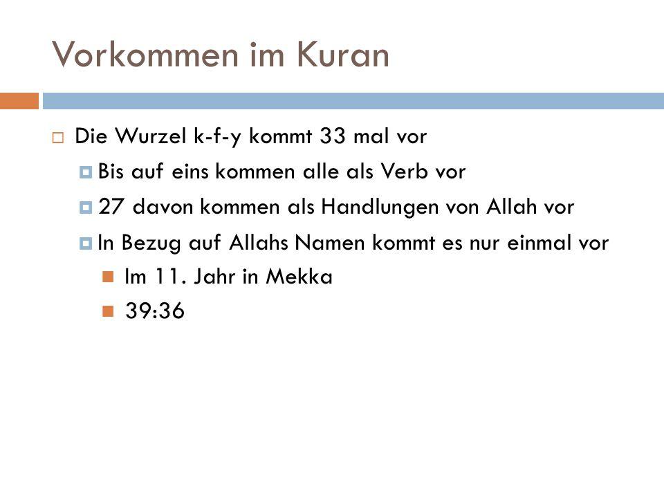 Vorkommen im Kuran  Die Wurzel k-f-y kommt 33 mal vor  Bis auf eins kommen alle als Verb vor  27 davon kommen als Handlungen von Allah vor  In Bezug auf Allahs Namen kommt es nur einmal vor Im 11.