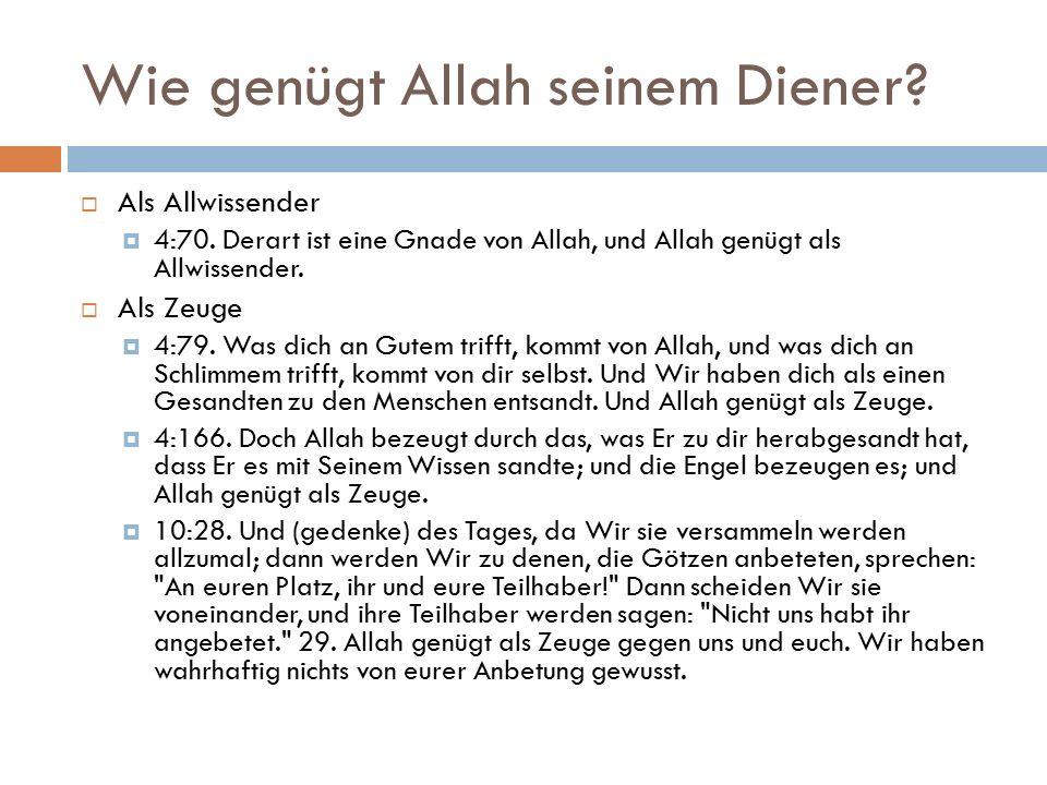 Wie genügt Allah seinem Diener.  Als Allwissender  4:70.