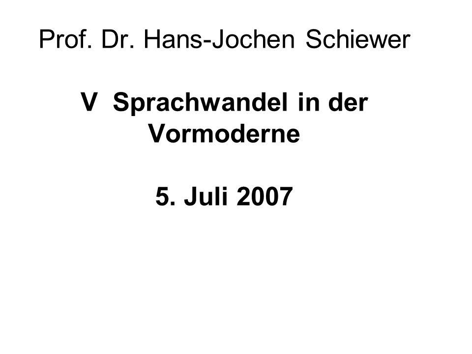 Prof. Dr. Hans-Jochen Schiewer V Sprachwandel in der Vormoderne 5. Juli 2007
