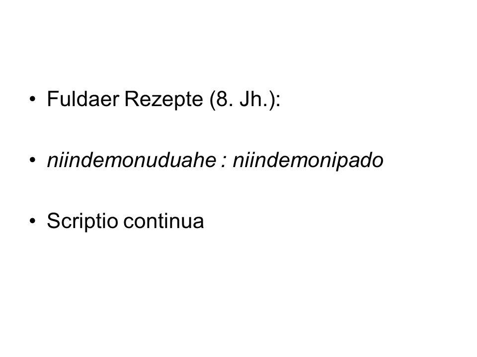 Fuldaer Rezepte (8. Jh.): niindemonuduahe : niindemonipado Scriptio continua