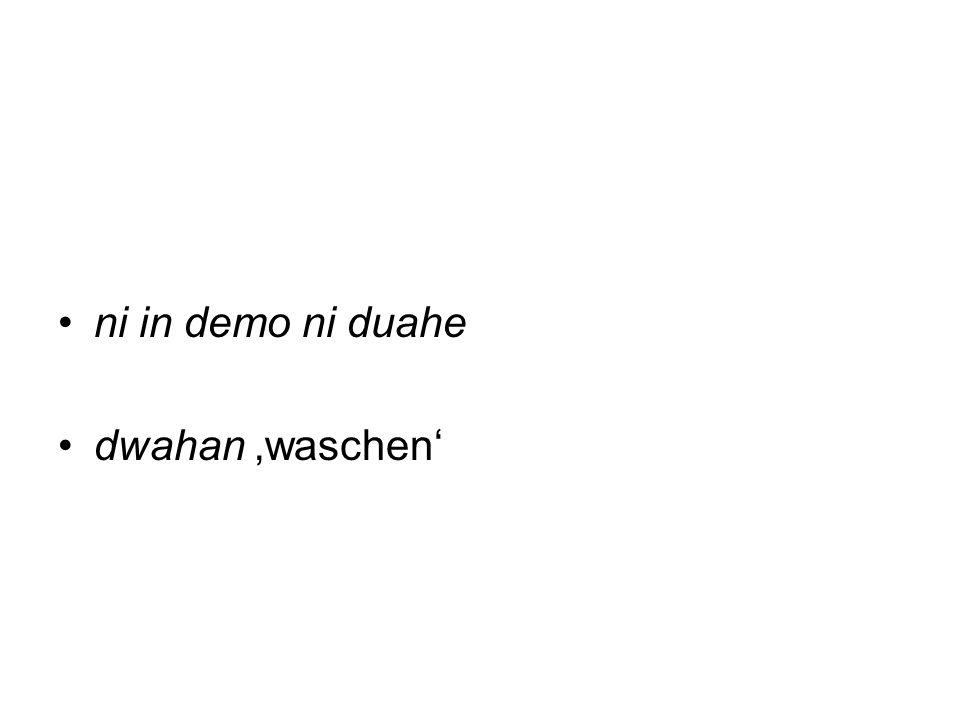 ni in demo ni duahe dwahan 'waschen'