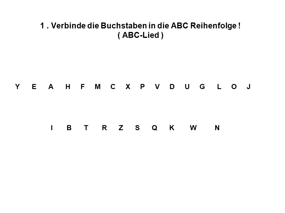 1. Verbinde die Buchstaben in die ABC Reihenfolge .