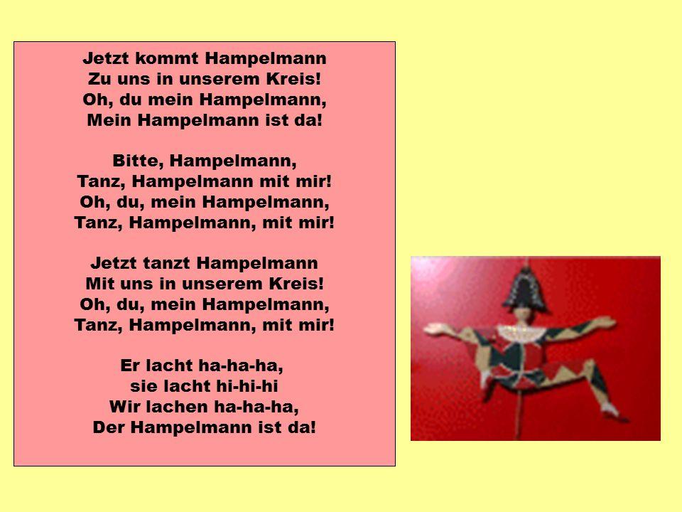 Jetzt kommt Hampelmann Zu uns in unserem Kreis. Oh, du mein Hampelmann, Mein Hampelmann ist da.