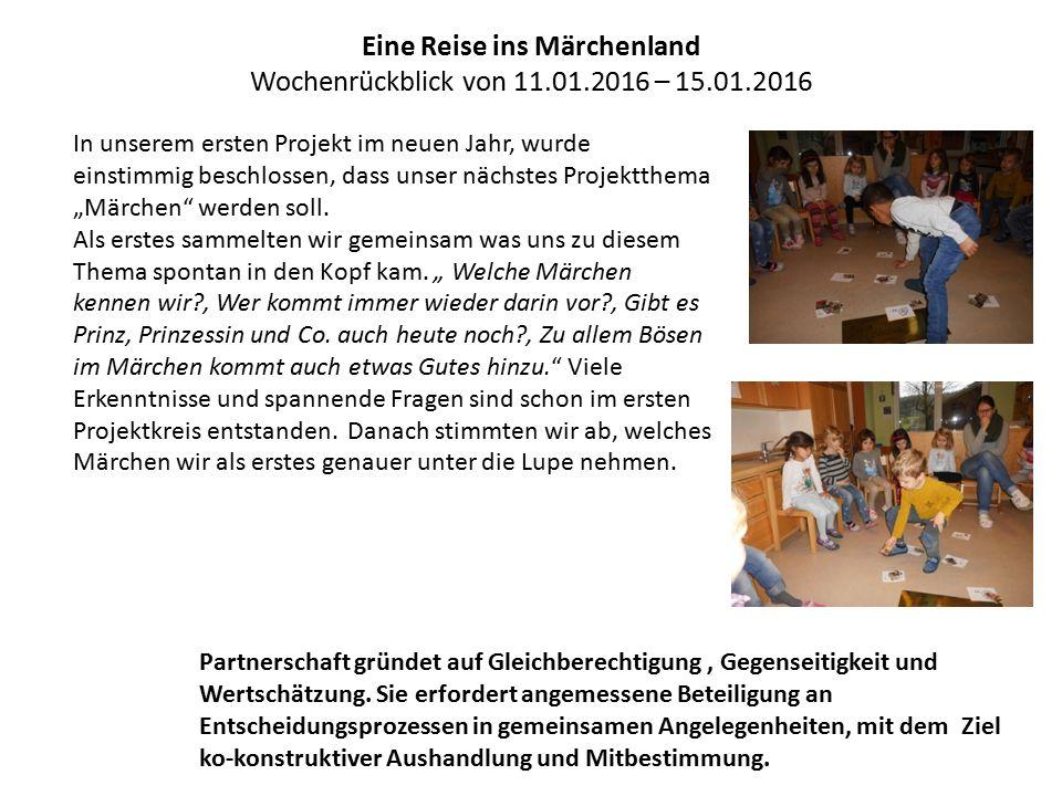 Eine Reise ins Märchenland Wochenrückblick von 11.01.2016 – 15.01.2016 In unserem ersten Projekt im neuen Jahr, wurde einstimmig beschlossen, dass uns