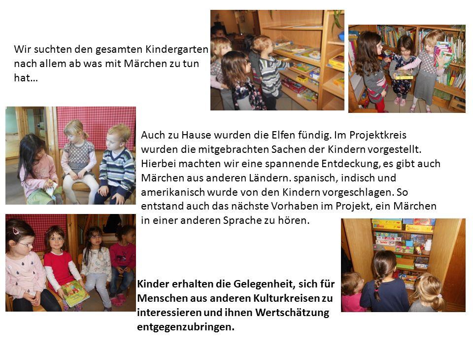 Wir suchten den gesamten Kindergarten nach allem ab was mit Märchen zu tun hat… Auch zu Hause wurden die Elfen fündig. Im Projektkreis wurden die mitg