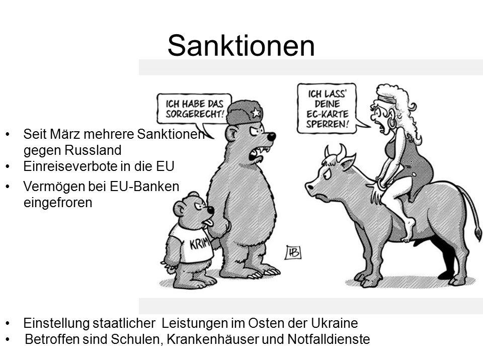 Sanktionen Seit März mehrere Sanktionen gegen Russland Einreiseverbote in die EU Vermögen bei EU-Banken eingefroren Einstellung staatlicher Leistungen im Osten der Ukraine Betroffen sind Schulen, Krankenhäuser und Notfalldienste