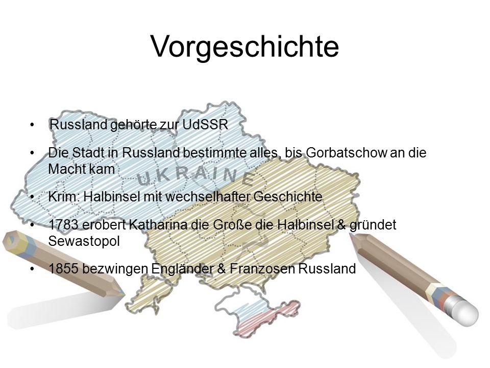 Vorgeschichte Russland gehörte zur UdSSR Die Stadt in Russland bestimmte alles, bis Gorbatschow an die Macht kam Krim: Halbinsel mit wechselhafter Geschichte 1783 erobert Katharina die Große die Halbinsel & gründet Sewastopol 1855 bezwingen Engländer & Franzosen Russland