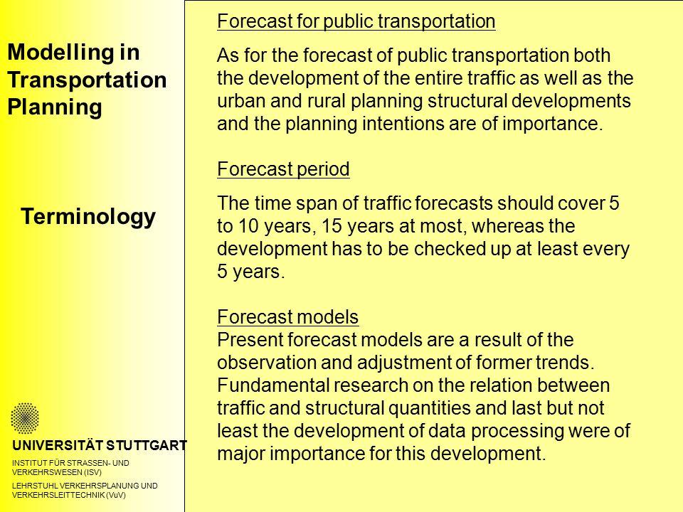 Modelling in Transportation Planning Terminology UNIVERSITÄT STUTTGART INSTITUT FÜR STRASSEN- UND VERKEHRSWESEN (ISV) LEHRSTUHL VERKEHRSPLANUNG UND VE