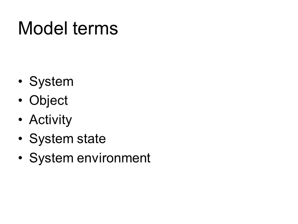 Model terms System Object Activity System state System environment