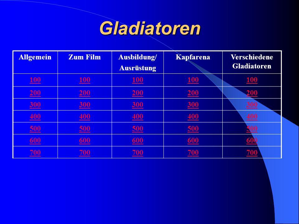 Gladiatoren AllgemeinZum FilmAusbildung/ Ausrüstung KapfarenaVerschiedene Gladiatoren 100 200 300 400 500 600 700