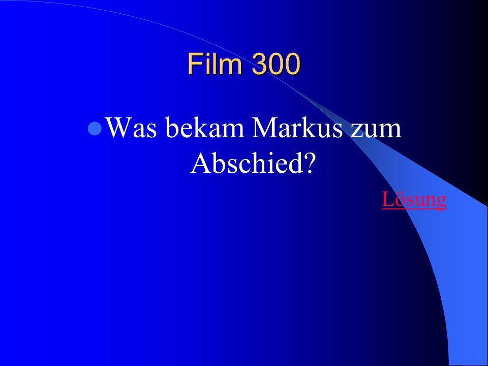 Film 300 Was bekam Markus zum Abschied? Lösung