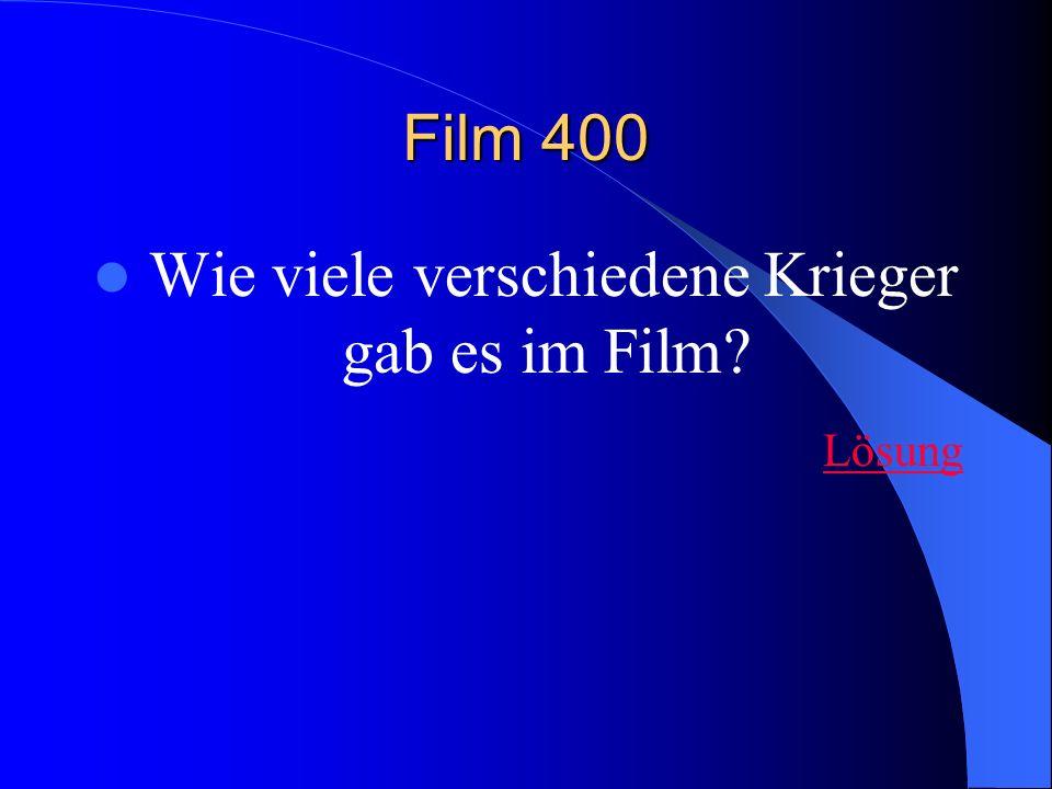 Film 400 Wie viele verschiedene Krieger gab es im Film? Lösung