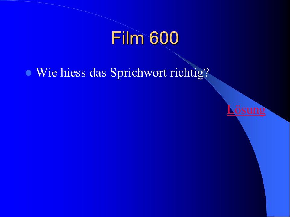 Film 600 Wie hiess das Sprichwort richtig? Lösung