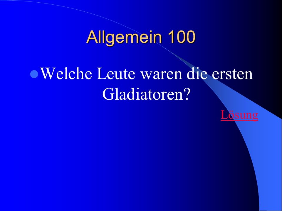 Allgemein 100 Welche Leute waren die ersten Gladiatoren Lösung
