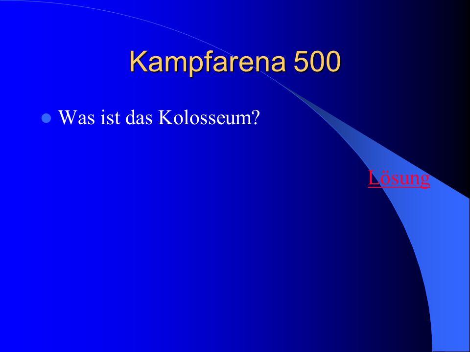 Kampfarena 500 Was ist das Kolosseum Lösung