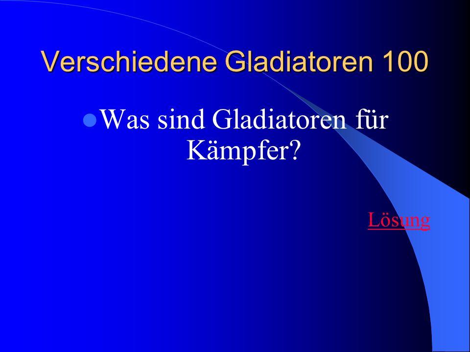 Verschiedene Gladiatoren 100 Was sind Gladiatoren für Kämpfer? Lösung