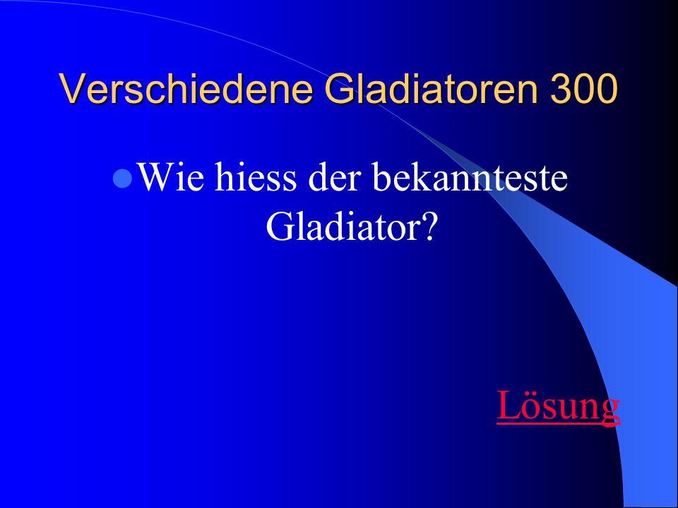 Verschiedene Gladiatoren 300 Wie hiess der bekannteste Gladiator Lösung